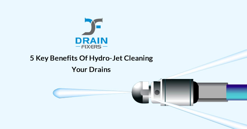 5 Key Benefits of Hydro-Jet Cleaning Your Drains