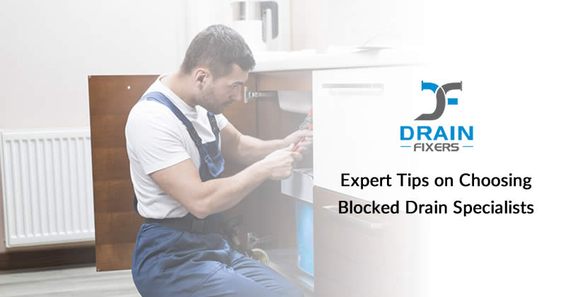 Expert Tips on Choosing Blocked Drain Specialists