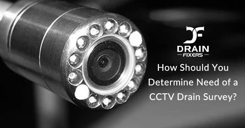 How Should You Determine Need of a CCTV Drain Survey