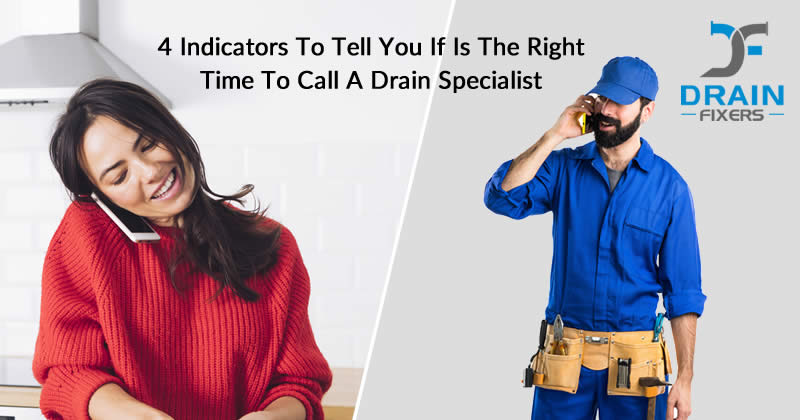 4 Indicators to tell you if is the right time to call a Drain Specialist