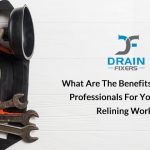 What are the Benefits of Hiring Professionals for Your Drain Relining Work
