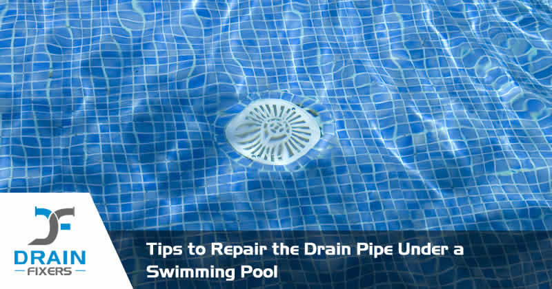 Tips to Repair the Drain Pipe Under a Swimming Pool